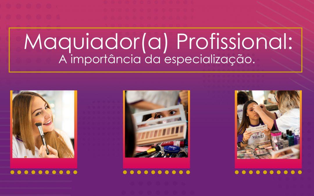 MAQUIADOR(A) PROFISSIONAL: A IMPORTÂNCIA DA ESPECIALIZAÇÃO